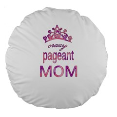 Crazy Pageant Mom Large 18  Premium Round Cushions