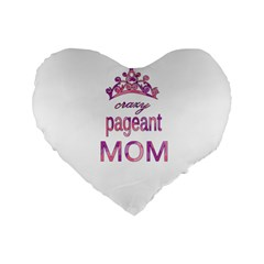 Crazy Pageant Mom Standard 16  Premium Flano Heart Shape Cushions