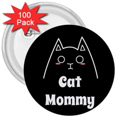 Love My Cat Mommy 3  Buttons (100 Pack)  by Catifornia