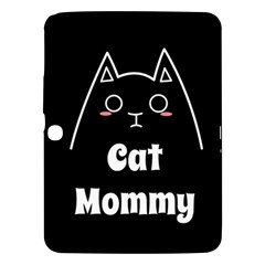 Love My Cat Mommy Samsung Galaxy Tab 3 (10 1 ) P5200 Hardshell Case  by Catifornia