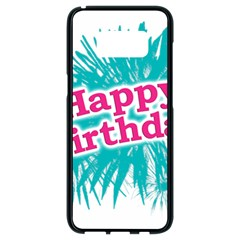 Happy Brithday Typographic Design Samsung Galaxy S8 Black Seamless Case by dflcprints