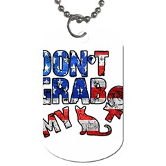 Dont Grab My Dog Tag (two Sides)