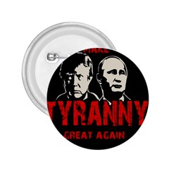 Make Tyranny Great Again 2 25  Buttons by Valentinaart