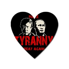 Make Tyranny Great Again Heart Magnet by Valentinaart