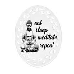 Eat, Sleep, Meditate, Repeat  Oval Filigree Ornament (two Sides) by Valentinaart