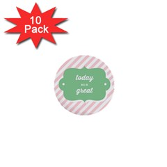 Today Will Be Great 1  Mini Buttons (10 Pack)  by BangZart