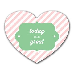 Today Will Be Great Heart Mousepads by BangZart