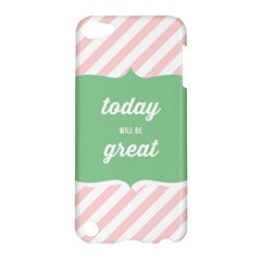 Today Will Be Great Apple Ipod Touch 5 Hardshell Case by BangZart