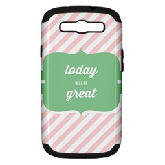 Today Will Be Great Samsung Galaxy S Iii Hardshell Case (pc+silicone) by BangZart