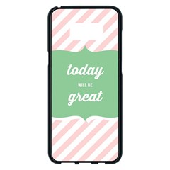 Today Will Be Great Samsung Galaxy S8 Plus Black Seamless Case