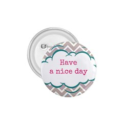 Have A Nice Day 1 75  Buttons by BangZart