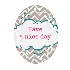 Have A Nice Day Ornament (oval Filigree)