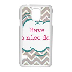 Have A Nice Day Samsung Galaxy S5 Case (white) by BangZart