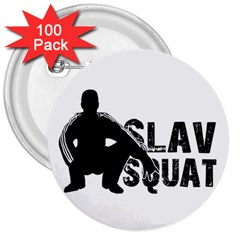 Slav Squat 3  Buttons (100 Pack)  by Valentinaart