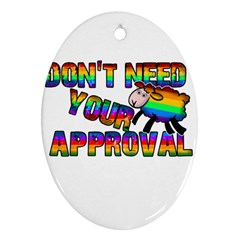 Dont Need Your Approval Oval Ornament (two Sides) by Valentinaart