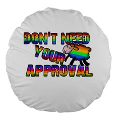 Dont Need Your Approval Large 18  Premium Flano Round Cushions by Valentinaart