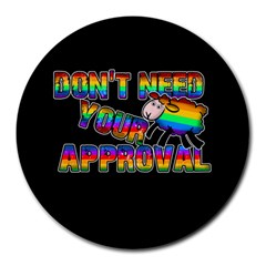 Dont Need Your Approval Round Mousepads
