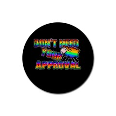Dont Need Your Approval Rubber Round Coaster (4 Pack)  by Valentinaart