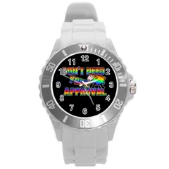 Dont Need Your Approval Round Plastic Sport Watch (l) by Valentinaart