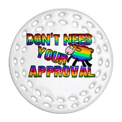 Dont Need Your Approval Ornament (round Filigree) by Valentinaart