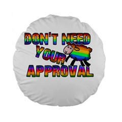 Dont Need Your Approval Standard 15  Premium Round Cushions by Valentinaart
