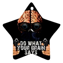 Do What Your Brain Says Ornament (star) by Valentinaart