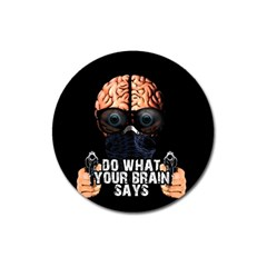 Do What Your Brain Says Magnet 3  (round) by Valentinaart
