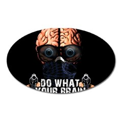 Do What Your Brain Says Oval Magnet by Valentinaart