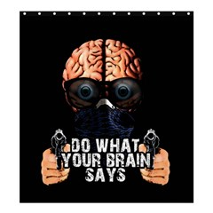 Do What Your Brain Says Shower Curtain 66  X 72  (large)  by Valentinaart