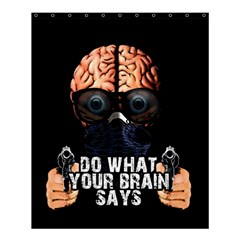 Do What Your Brain Says Shower Curtain 60  X 72  (medium)  by Valentinaart
