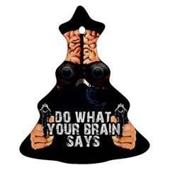 Do What Your Brain Says Christmas Tree Ornament (two Sides)