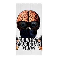 Do What Your Brain Says Shower Curtain 36  X 72  (stall)