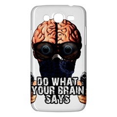 Do What Your Brain Says Samsung Galaxy Mega 5 8 I9152 Hardshell Case  by Valentinaart