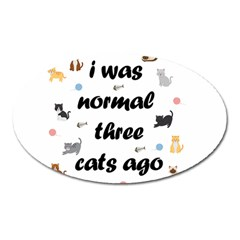 I Was Normal Three Cats Ago Oval Magnet