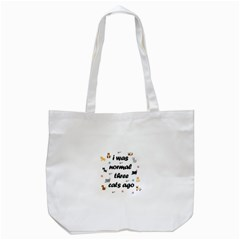 I Was Normal Three Cats Ago Tote Bag (white)
