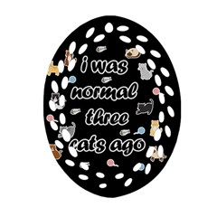 I Was Normal Three Cats Ago Oval Filigree Ornament (two Sides) by Valentinaart