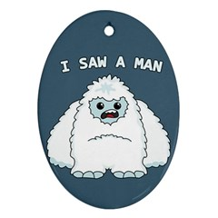 Yeti   I Saw A Man Oval Ornament (two Sides) by Valentinaart