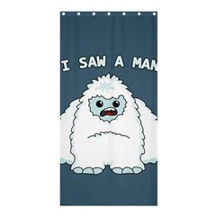 Yeti   I Saw A Man Shower Curtain 36  X 72  (stall)  by Valentinaart