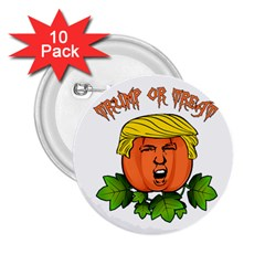 Trump Or Treat  2 25  Buttons (10 Pack)  by Valentinaart