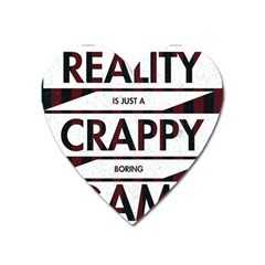 Reality Is Just A Crappy  Boring Game Heart Magnet by Celenk