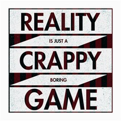 Reality Is Just A Crappy  Boring Game Medium Glasses Cloth by Celenk