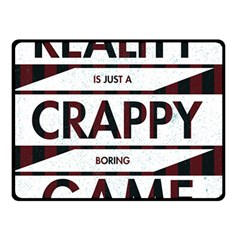 Reality Is Just A Crappy  Boring Game Double Sided Fleece Blanket (small)  by Celenk