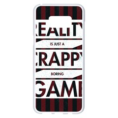 Reality Is Just A Crappy  Boring Game Samsung Galaxy S8 Plus White Seamless Case