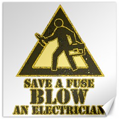 Save A Fuse Blow An Electrician Canvas 12  X 12   by FunnyShirtsAndStuff