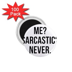 Me Sarcastic Never 1 75  Magnets (100 Pack)  by FunnyShirtsAndStuff