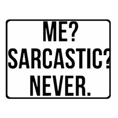 Me Sarcastic Never Fleece Blanket (small) by FunnyShirtsAndStuff