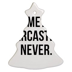 Me Sarcastic Never Christmas Tree Ornament (two Sides) by FunnyShirtsAndStuff