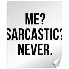 Me Sarcastic Never Canvas 16  X 20   by FunnyShirtsAndStuff