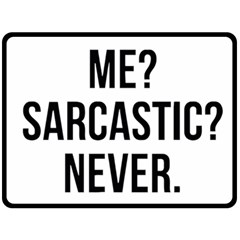 Me Sarcastic Never Fleece Blanket (large)  by FunnyShirtsAndStuff