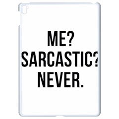 Me Sarcastic Never Apple Ipad Pro 9 7   White Seamless Case